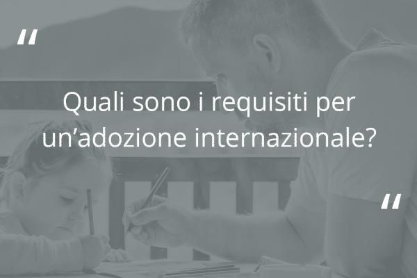 Quali sono i requisiti per un'adozione internazionale?