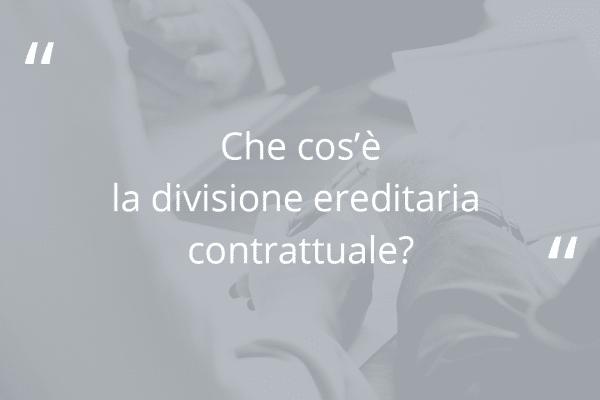 Che cos'è la divisione ereditaria contrattuale?